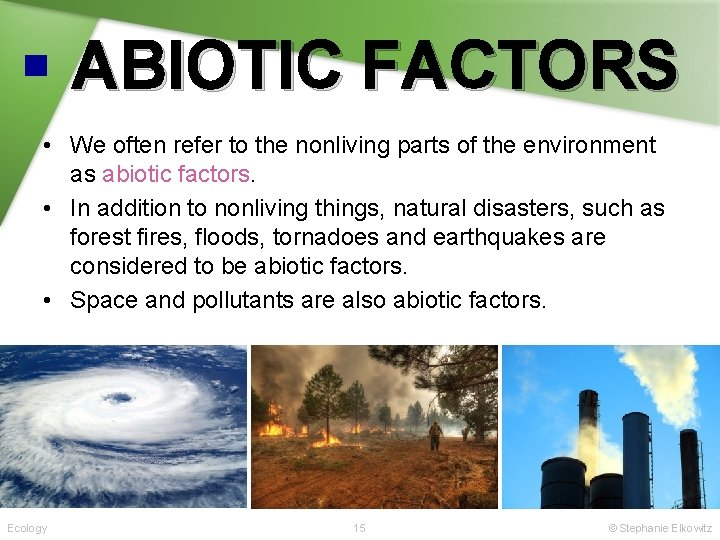ABIOTIC FACTORS • We often refer to the nonliving parts of the environment as