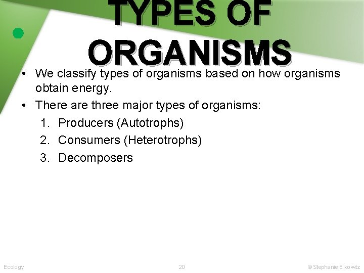 TYPES OF ORGANISMS • We classify types of organisms based on how organisms obtain