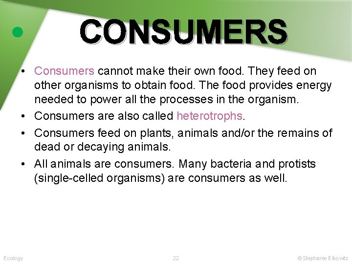 CONSUMERS • Consumers cannot make their own food. They feed on other organisms to