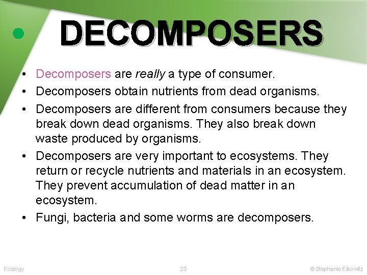 DECOMPOSERS • Decomposers are really a type of consumer. • Decomposers obtain nutrients from