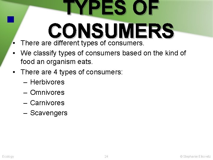 TYPES OF CONSUMERS • There are different types of consumers. • We classify types