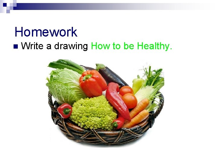 Homework n Write a drawing How to be Healthy.