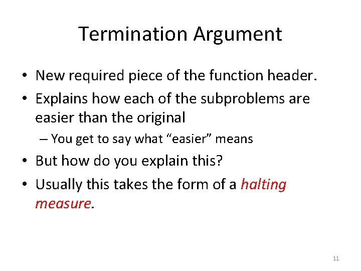 Termination Argument • New required piece of the function header. • Explains how each