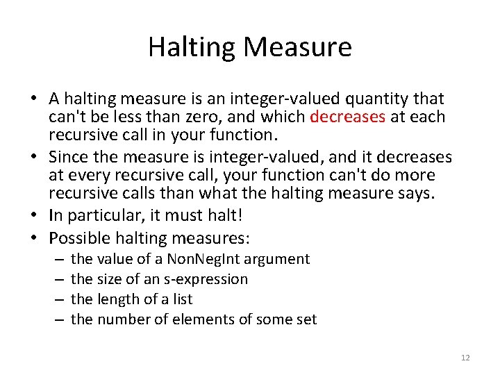 Halting Measure • A halting measure is an integer-valued quantity that can't be less