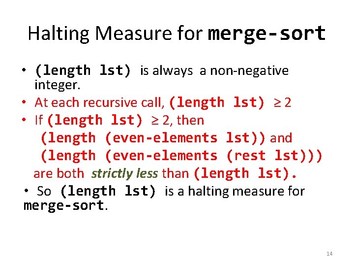 Halting Measure for merge-sort • (length lst) is always a non-negative integer. • At