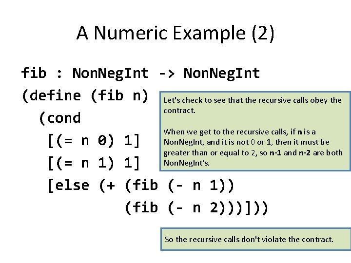 A Numeric Example (2) fib : Non. Neg. Int -> Non. Neg. Int (define