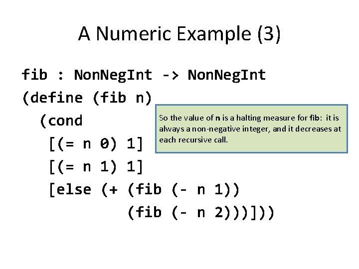 A Numeric Example (3) fib : Non. Neg. Int -> Non. Neg. Int (define