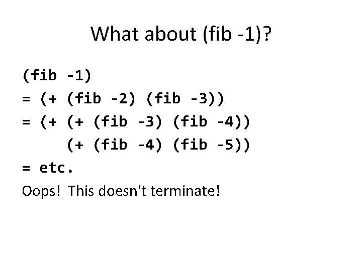 What about (fib -1)? (fib -1) = (+ (fib -2) (fib -3)) = (+
