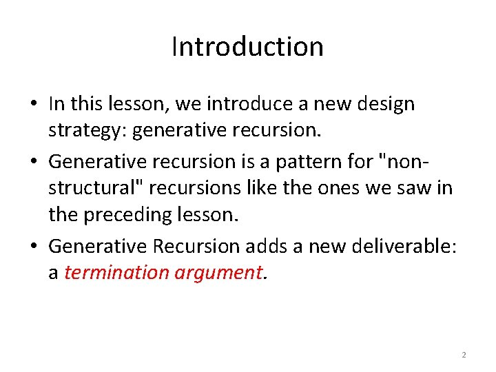 Introduction • In this lesson, we introduce a new design strategy: generative recursion. •