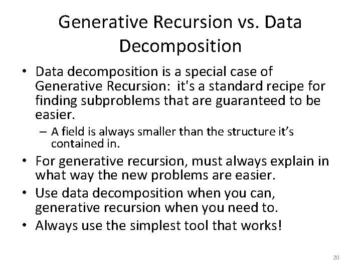 Generative Recursion vs. Data Decomposition • Data decomposition is a special case of Generative