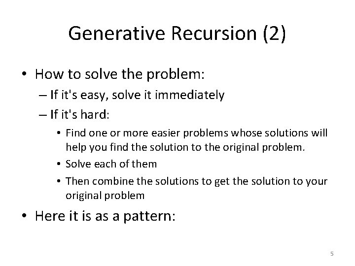 Generative Recursion (2) • How to solve the problem: – If it's easy, solve