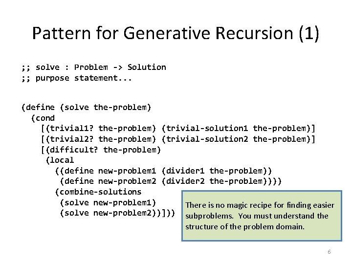 Pattern for Generative Recursion (1) ; ; solve : Problem -> Solution ; ;