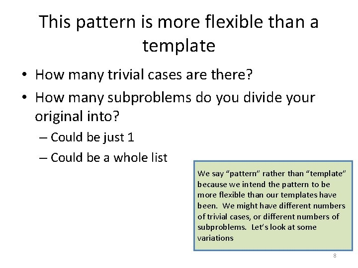 This pattern is more flexible than a template • How many trivial cases are