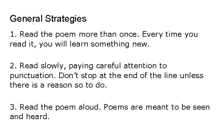 General Strategies 1. Read the poem more than once. Every time you read it,