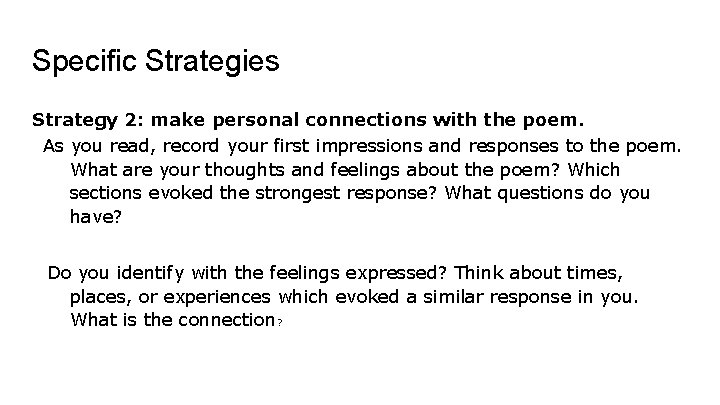 Specific Strategies Strategy 2: make personal connections with the poem. As you read, record