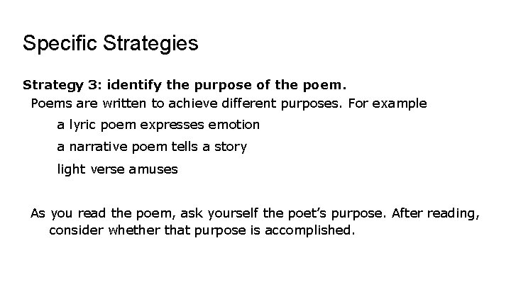 Specific Strategies Strategy 3: identify the purpose of the poem. Poems are written to
