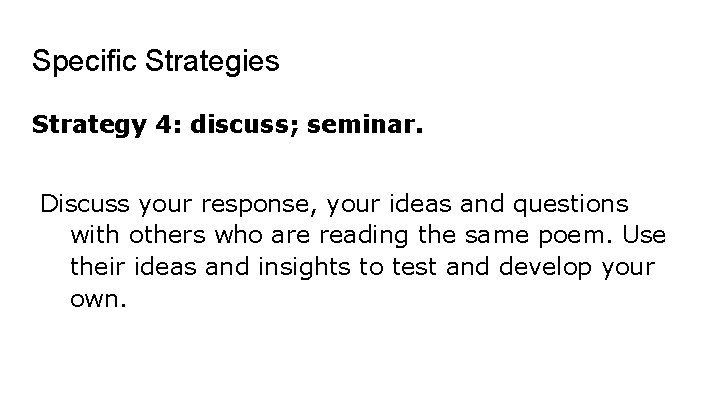 Specific Strategies Strategy 4: discuss; seminar. Discuss your response, your ideas and questions with
