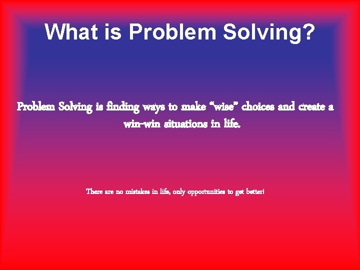 """What is Problem Solving? Problem Solving is finding ways to make """"wise"""" choices and"""