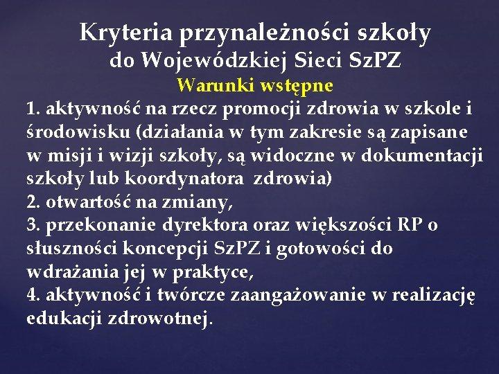 Kryteria przynależności szkoły do Wojewódzkiej Sieci Sz. PZ Warunki wstępne 1. aktywność na rzecz