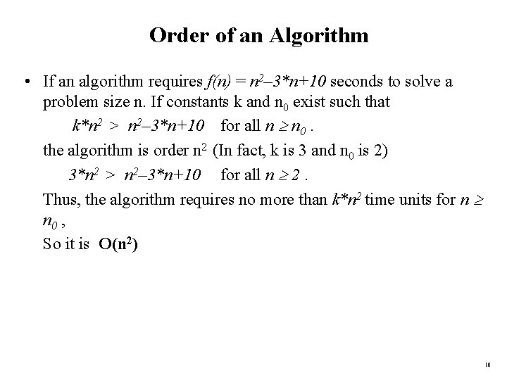 Order of an Algorithm • If an algorithm requires f(n) = n 2– 3*n+10