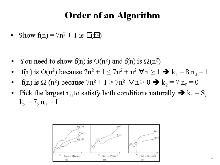 Order of an Algorithm • Show f(n) = 7 n 2 + 1 is