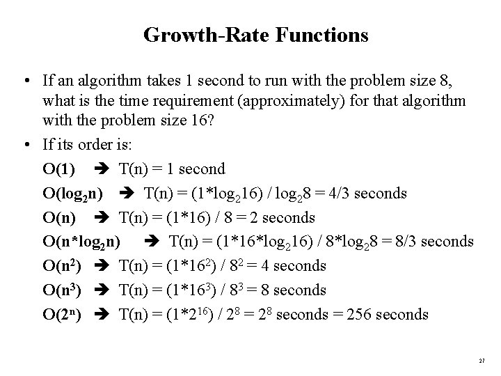 Growth-Rate Functions • If an algorithm takes 1 second to run with the problem