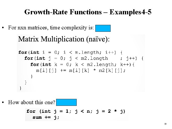 Growth-Rate Functions – Examples 4 -5 • For nxn matrices, time complexity is: O(n
