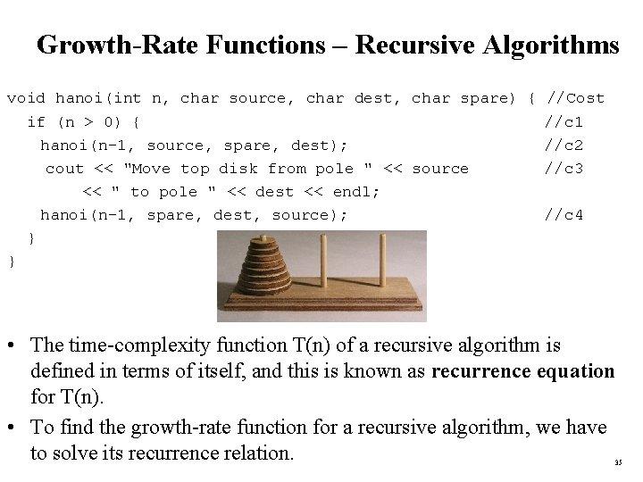 Growth-Rate Functions – Recursive Algorithms void hanoi(int n, char source, char dest, char spare)
