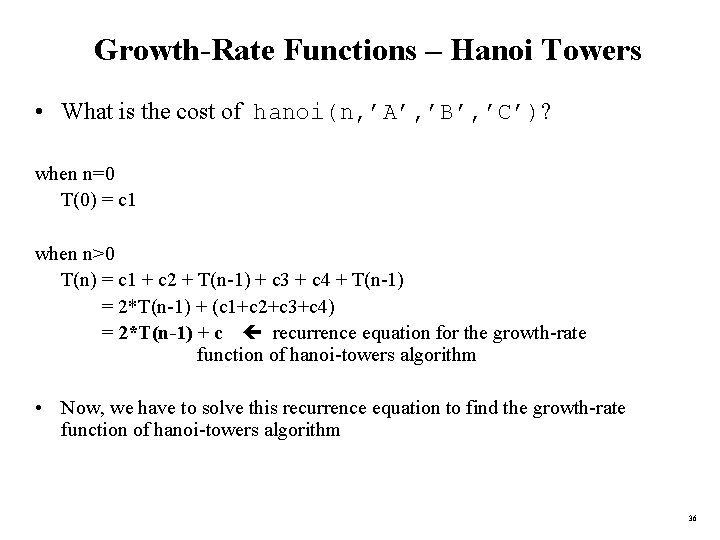 Growth-Rate Functions – Hanoi Towers • What is the cost of hanoi(n, 'A', 'B',