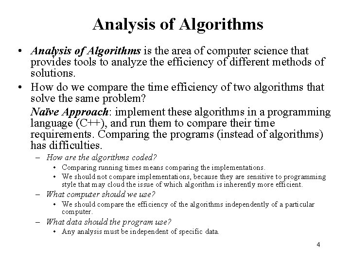 Analysis of Algorithms • Analysis of Algorithms is the area of computer science that