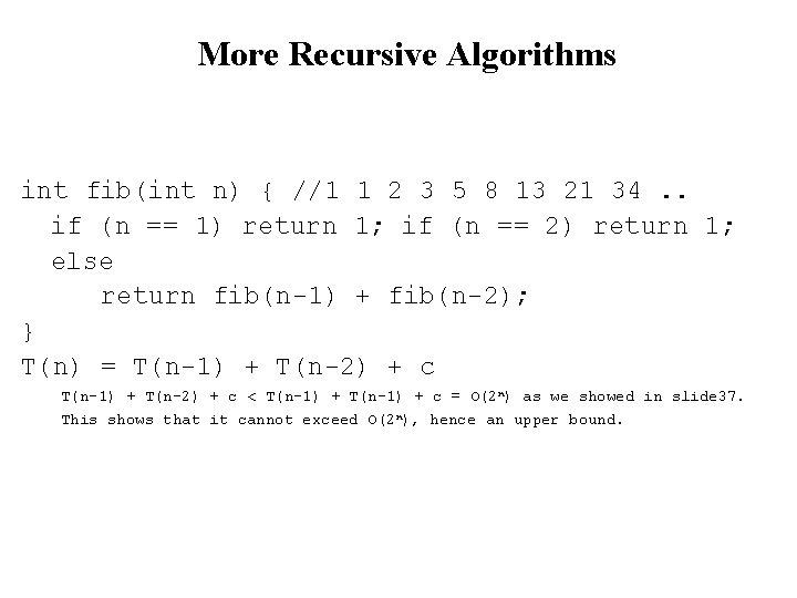 More Recursive Algorithms int fib(int n) { //1 1 2 3 5 8 13