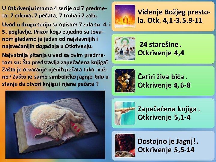 U Otkrivenju imamo 4 serije od 7 predmeta: 7 crkava, 7 pečata, 7 truba