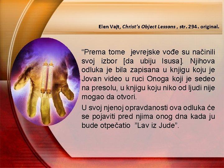 "Elen Vajt, Christ's Object Lessons , str. 294. original. ""Prema tome jevrejske vođe su"