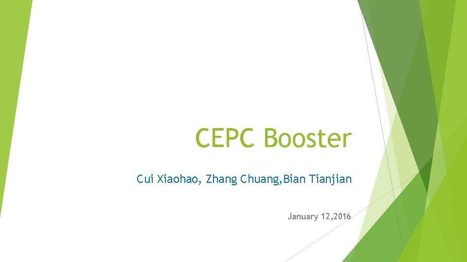 CEPC Booster Cui Xiaohao, Zhang Chuang, Bian Tianjian January 12, 2016