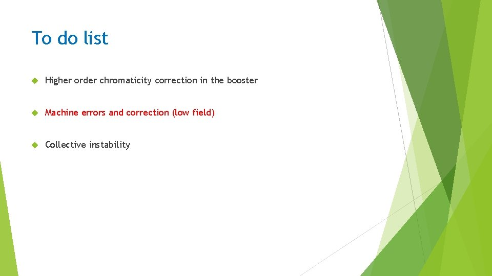 To do list Higher order chromaticity correction in the booster Machine errors and correction