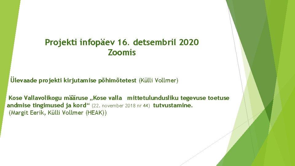 Projekti infopäev 16. detsembril 2020 Zoomis Ülevaade projekti kirjutamise põhimõtetest (Külli Vollmer) Kose