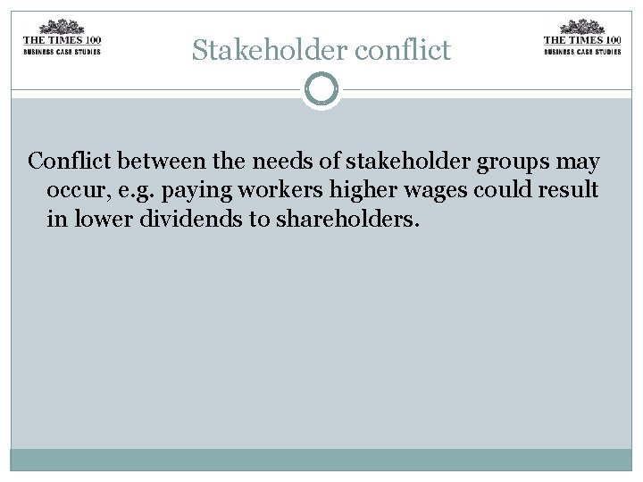 Stakeholder conflict Conflict between the needs of stakeholder groups may occur, e. g. paying