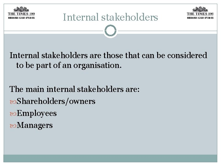 Internal stakeholders are those that can be considered to be part of an organisation.