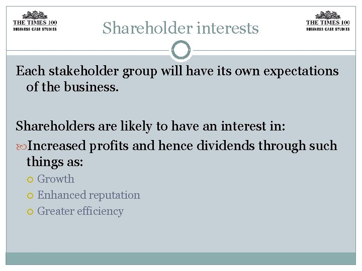 Shareholder interests Each stakeholder group will have its own expectations of the business. Shareholders