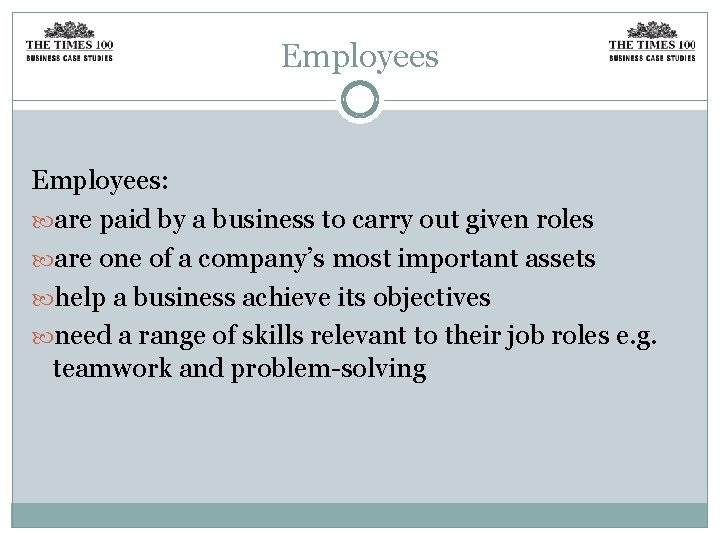 Employees: are paid by a business to carry out given roles are one of