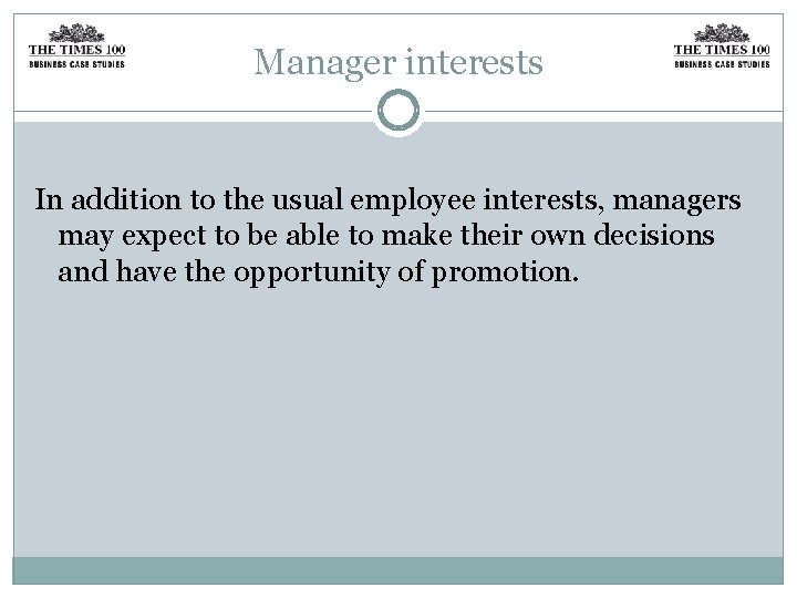 Manager interests In addition to the usual employee interests, managers may expect to be