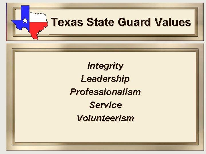 Texas State Guard Values Integrity Leadership Professionalism Service Volunteerism
