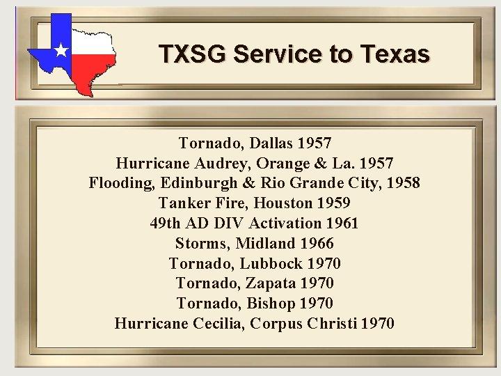 TXSG Service to Texas Tornado, Dallas 1957 Hurricane Audrey, Orange & La. 1957 Flooding,