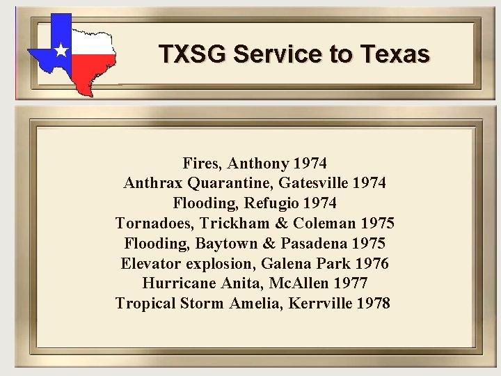 TXSG Service to Texas Fires, Anthony 1974 Anthrax Quarantine, Gatesville 1974 Flooding, Refugio 1974
