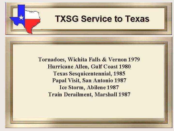 TXSG Service to Texas Tornadoes, Wichita Falls & Vernon 1979 Hurricane Allen, Gulf Coast