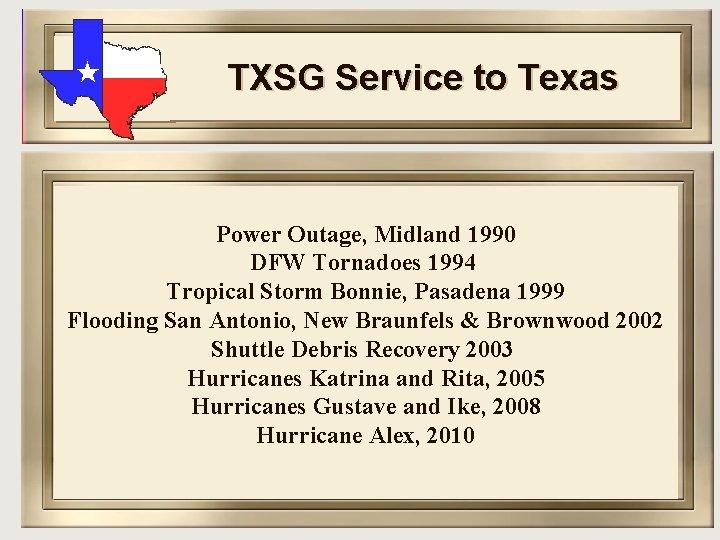 TXSG Service to Texas Power Outage, Midland 1990 DFW Tornadoes 1994 Tropical Storm Bonnie,