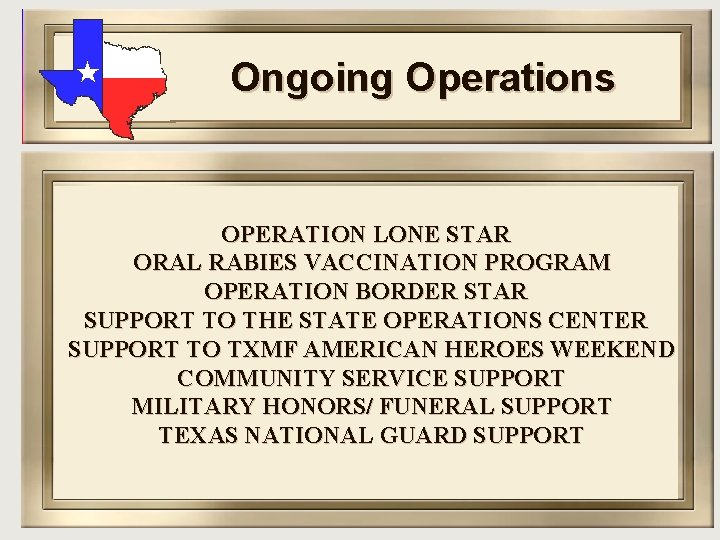 Ongoing Operations OPERATION LONE STAR ORAL RABIES VACCINATION PROGRAM OPERATION BORDER STAR SUPPORT TO