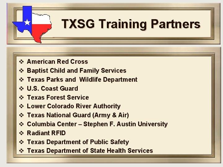 TXSG Training Partners v v v American Red Cross Baptist Child and Family Services
