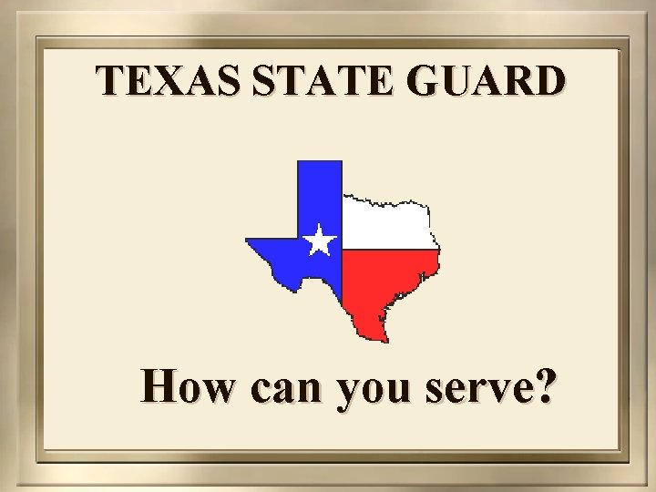 Major General Wayne D. Marty TEXAS STATE GUARD The Adjutant General of Texas How