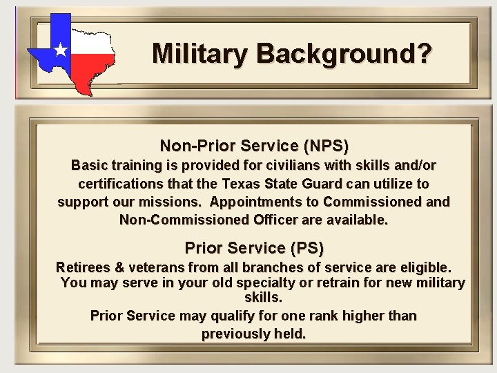 Military Background? Non-Prior Service (NPS) Basic training is provided for civilians with skills and/or